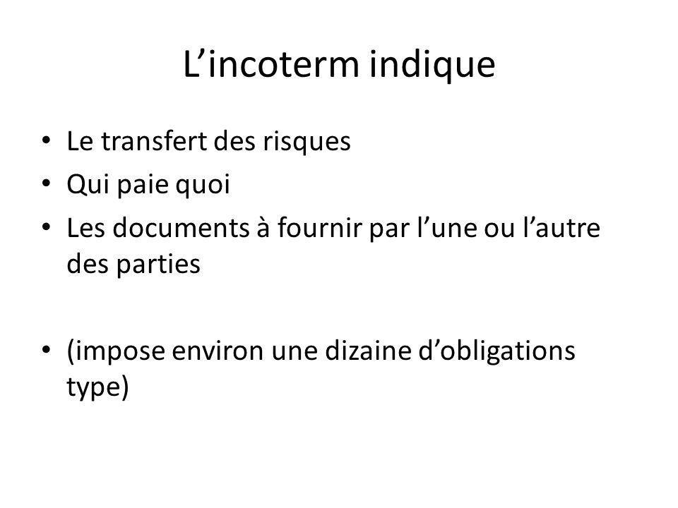 Lincoterm indique Le transfert des risques Qui paie quoi Les documents à fournir par lune ou lautre des parties (impose environ une dizaine dobligations type)