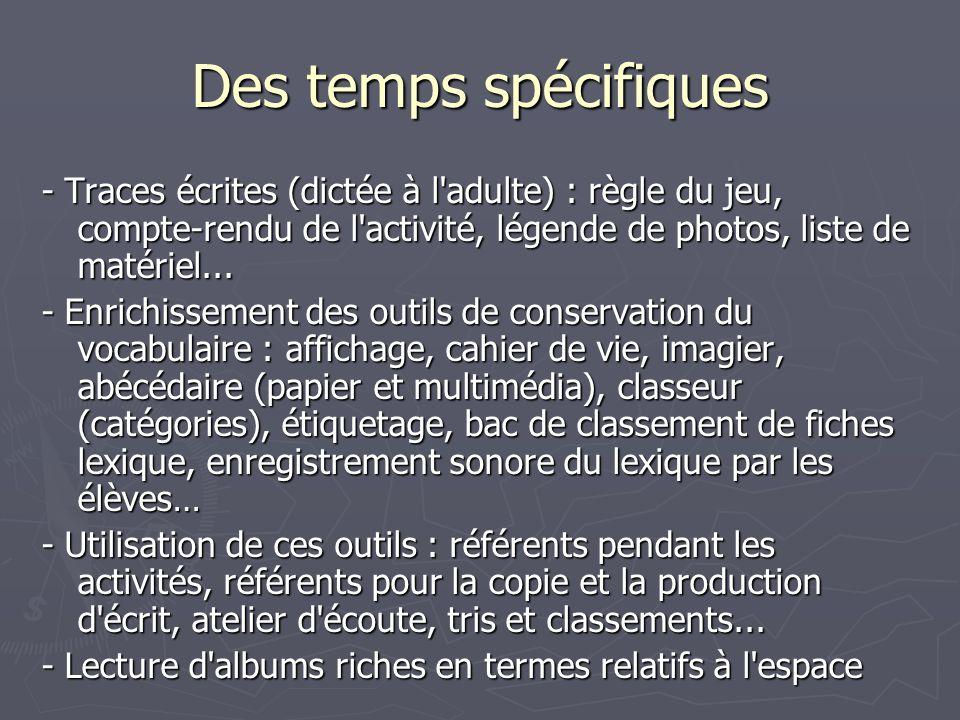 Des temps spécifiques - Traces écrites (dictée à l adulte) : règle du jeu, compte-rendu de l activité, légende de photos, liste de matériel...