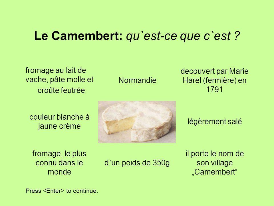 Le Camembert: qu`est-ce que c`est ? fromage au lait de vache, pâte molle et croûte feutrée Normandie decouvert par Marie Harel (fermière) en 1791 légè