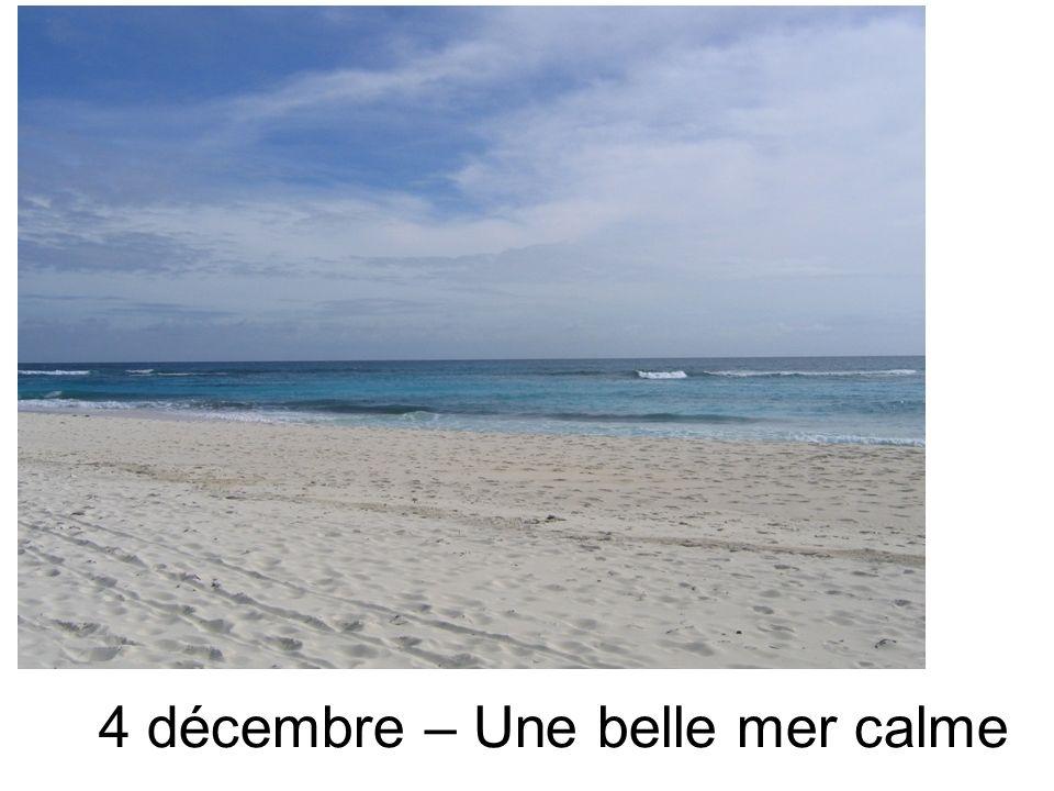 4 décembre – Une belle mer calme