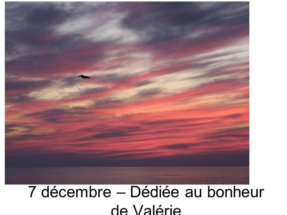 7 décembre – Dédiée au bonheur de Valérie