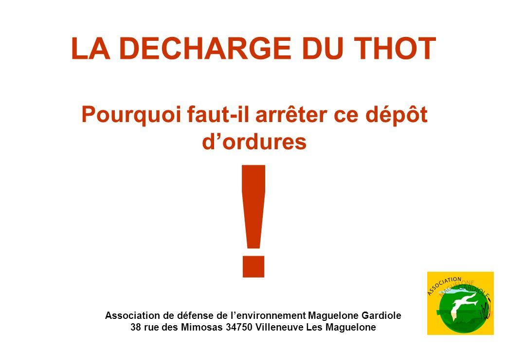 LA DECHARGE DU THOT Pourquoi faut-il arrêter ce dépôt dordures ! Association de défense de lenvironnement Maguelone Gardiole 38 rue des Mimosas 34750