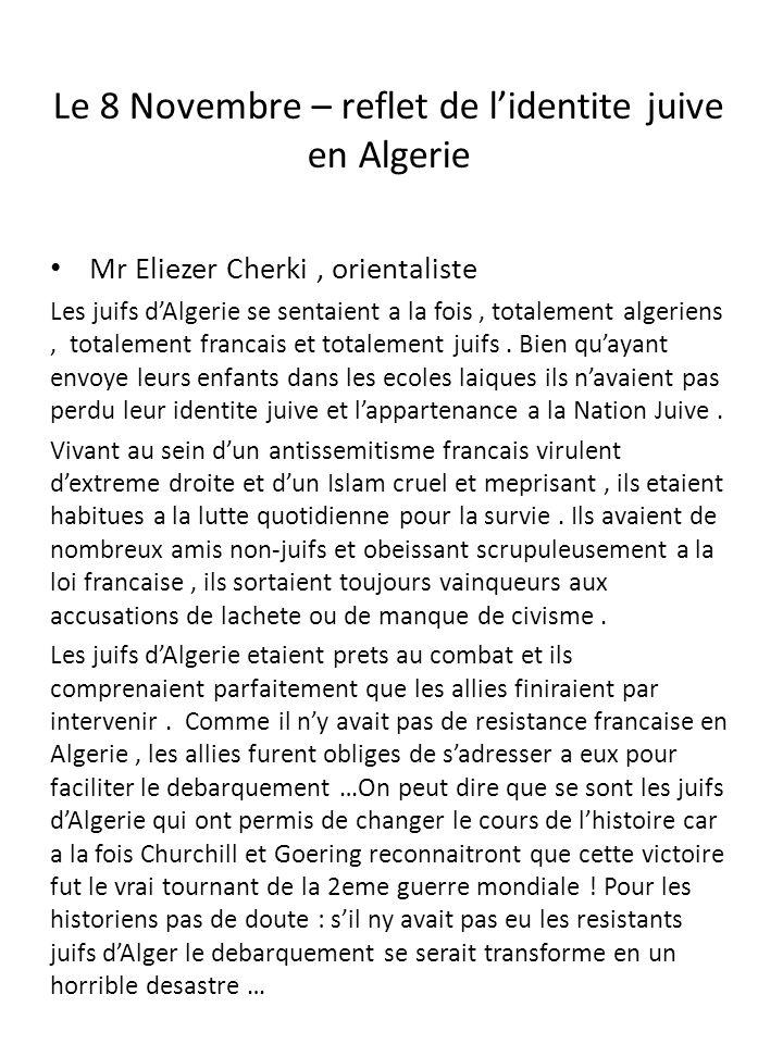 Le 8 Novembre – reflet de lidentite juive en Algerie Mr Eliezer Cherki, orientaliste Les juifs dAlgerie se sentaient a la fois, totalement algeriens,