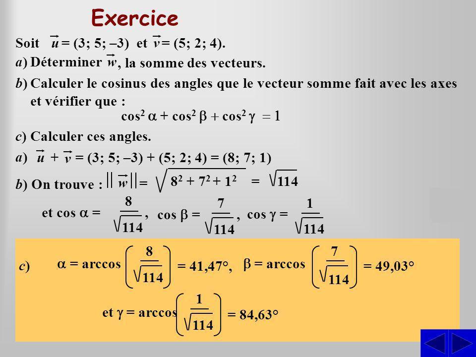 8 Cela donne : = 114 b) On trouve : et cos = S a)a)Déterminer = Soit u= (3; 5; –3) etv = (5; 2; 4). b)Calculer le cosinus des angles que le vecteur so