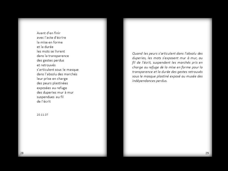 Avant d'en finir avec l'acte d'écrire la mise en forme et la durée les mots se livrent dans la transparence des gestes perdus et retrouvés s'articulen