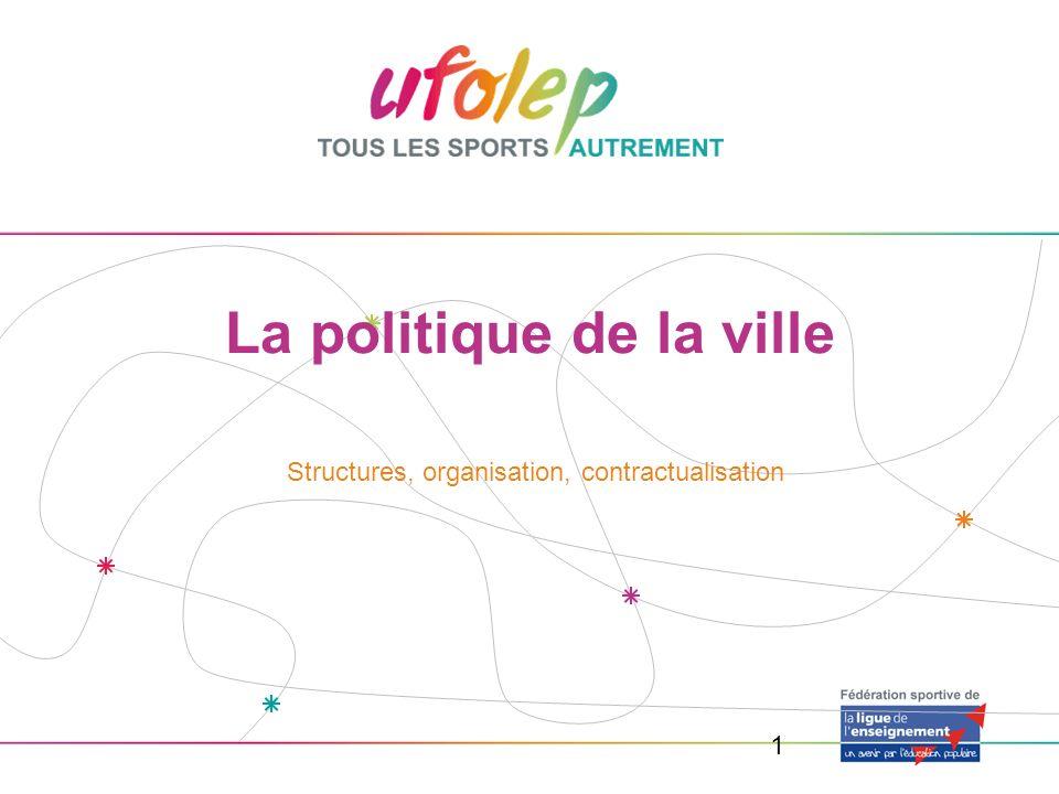 1 La politique de la ville Structures, organisation, contractualisation