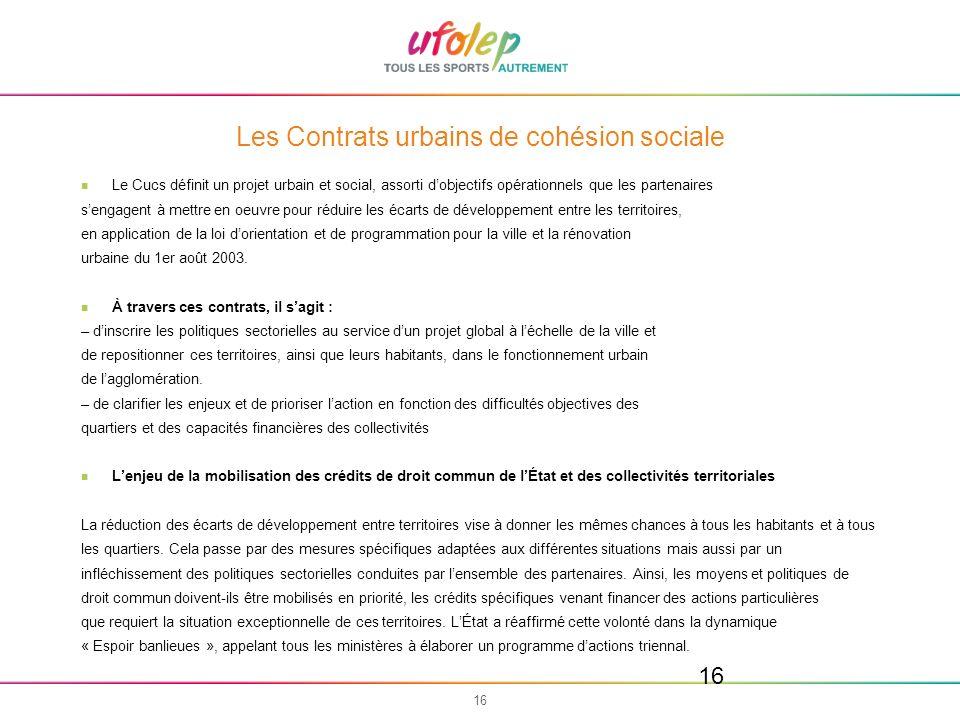 16 Les Contrats urbains de cohésion sociale Le Cucs définit un projet urbain et social, assorti dobjectifs opérationnels que les partenaires sengagent