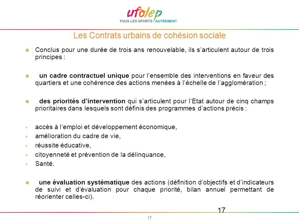 17 Les Contrats urbains de cohésion sociale Conclus pour une durée de trois ans renouvelable, ils sarticulent autour de trois principes : un cadre con