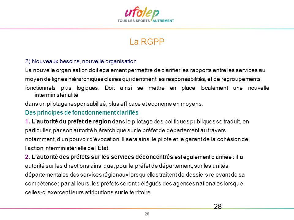 28 La RGPP 2) Nouveaux besoins, nouvelle organisation La nouvelle organisation doit également permettre de clarifier les rapports entre les services a