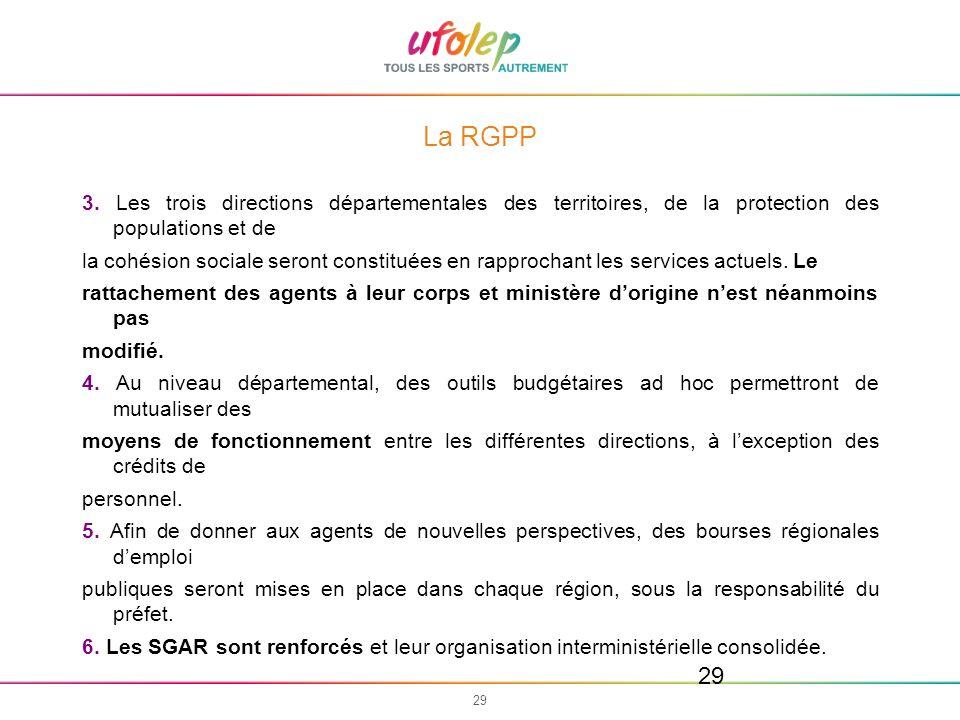 29 La RGPP 3. Les trois directions départementales des territoires, de la protection des populations et de la cohésion sociale seront constituées en r