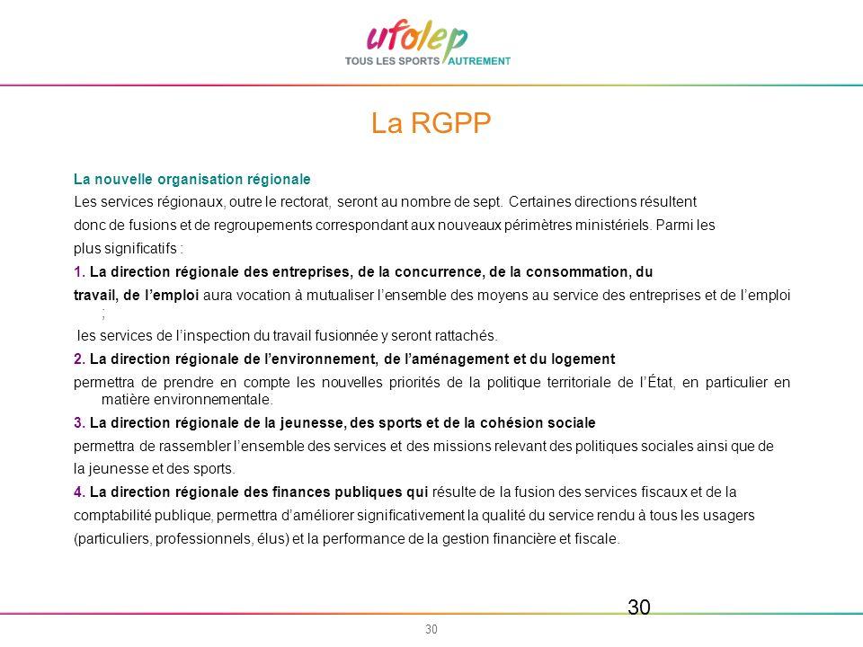 30 La RGPP La nouvelle organisation régionale Les services régionaux, outre le rectorat, seront au nombre de sept. Certaines directions résultent donc