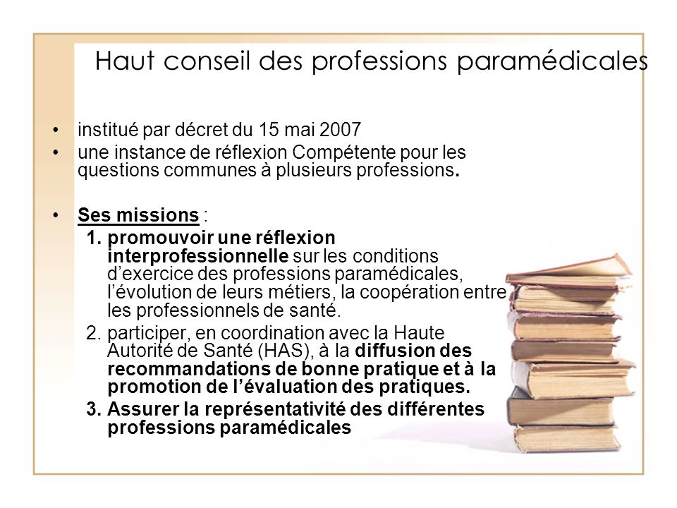 Haut conseil des professions paramédicales institué par décret du 15 mai 2007 une instance de réflexion Compétente pour les questions communes à plusi