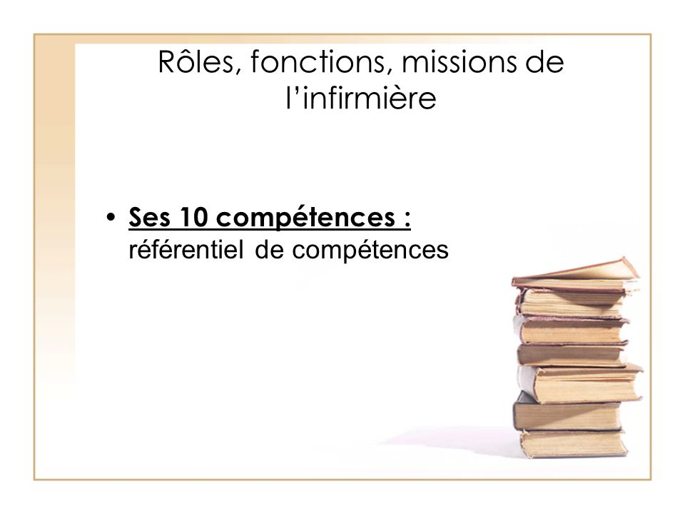 Rôles, fonctions, missions de linfirmière Ses 10 compétences : référentiel de compétences