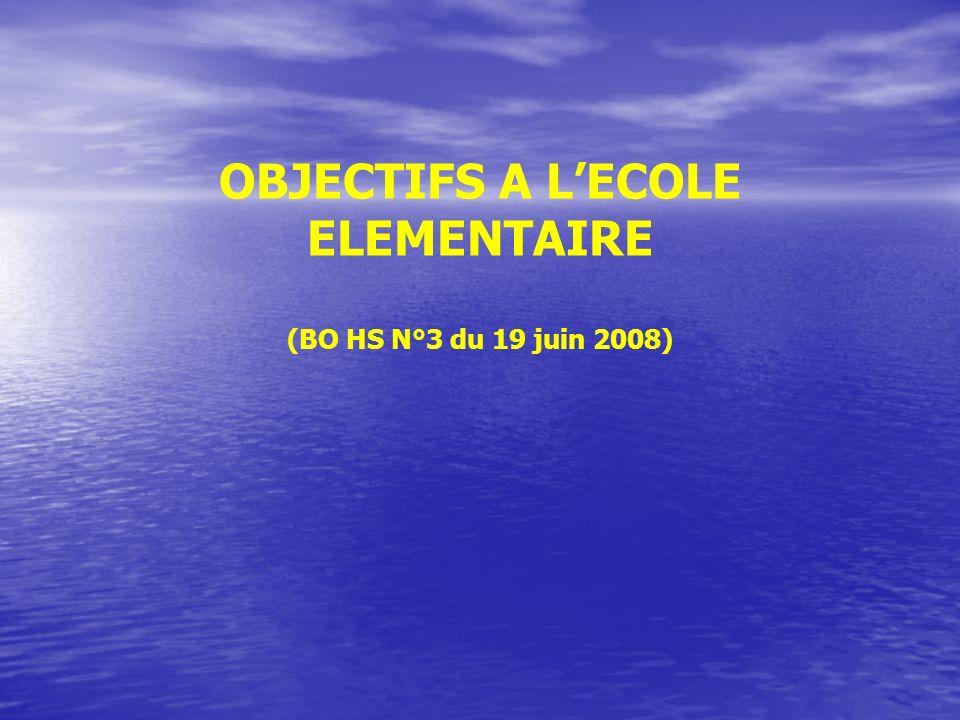 OBJECTIFS A LECOLE ELEMENTAIRE (BO HS N°3 du 19 juin 2008)
