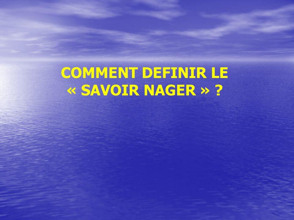COMMENT DEFINIR LE « SAVOIR NAGER » ?