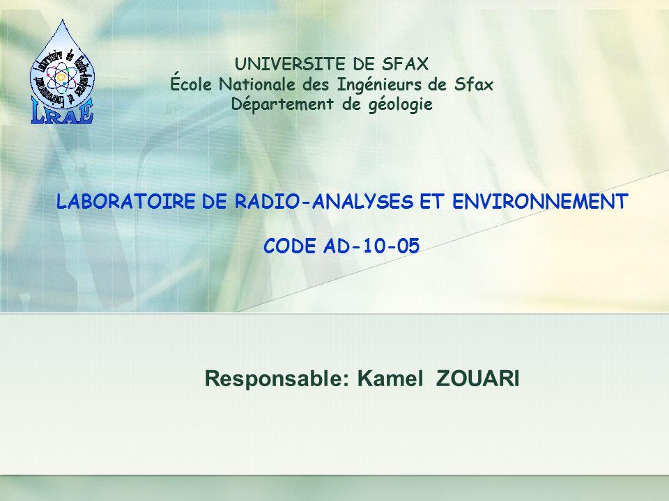 Responsable: Kamel ZOUARI LABORATOIRE DE RADIO-ANALYSES ET ENVIRONNEMENT CODE AD-10-05 UNIVERSITE DE SFAX École Nationale des Ingénieurs de Sfax Dépar