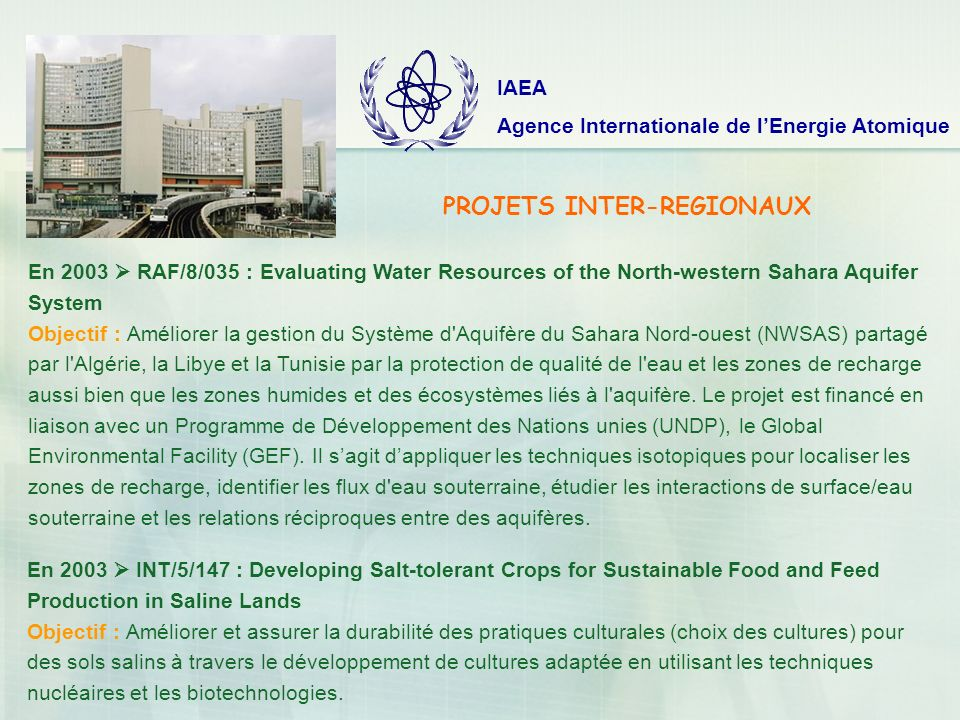 IAEA Agence Internationale de lEnergie Atomique En 2003 RAF/8/035 : Evaluating Water Resources of the North-western Sahara Aquifer System Objectif : A