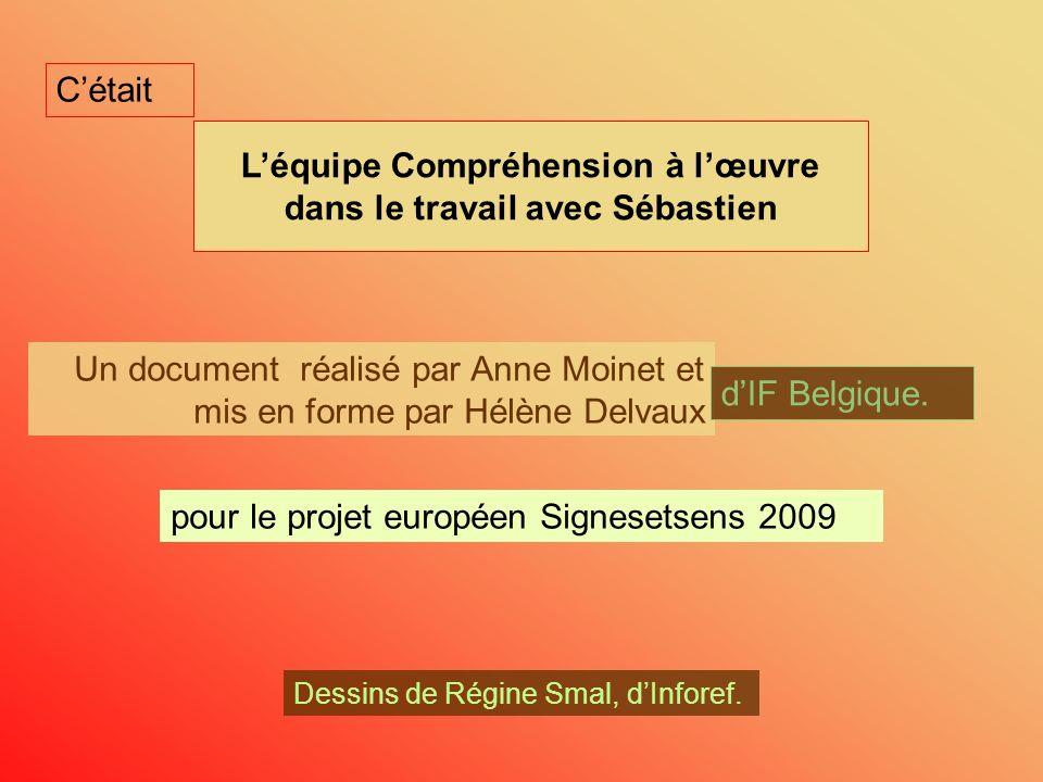 Léquipe Compréhension à lœuvre dans le travail avec Sébastien Un document réalisé par Anne Moinet et mis en forme par Hélène Delvaux dIF Belgique. pou