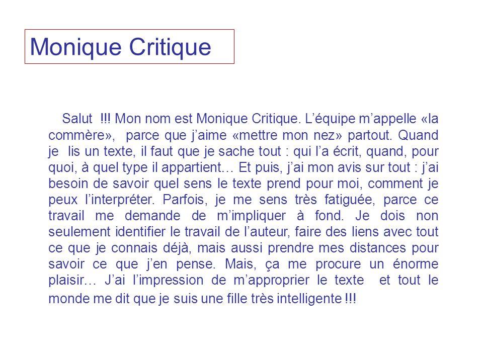 Salut !!! Mon nom est Monique Critique. Léquipe mappelle «la commère», parce que jaime «mettre mon nez» partout. Quand je lis un texte, il faut que je
