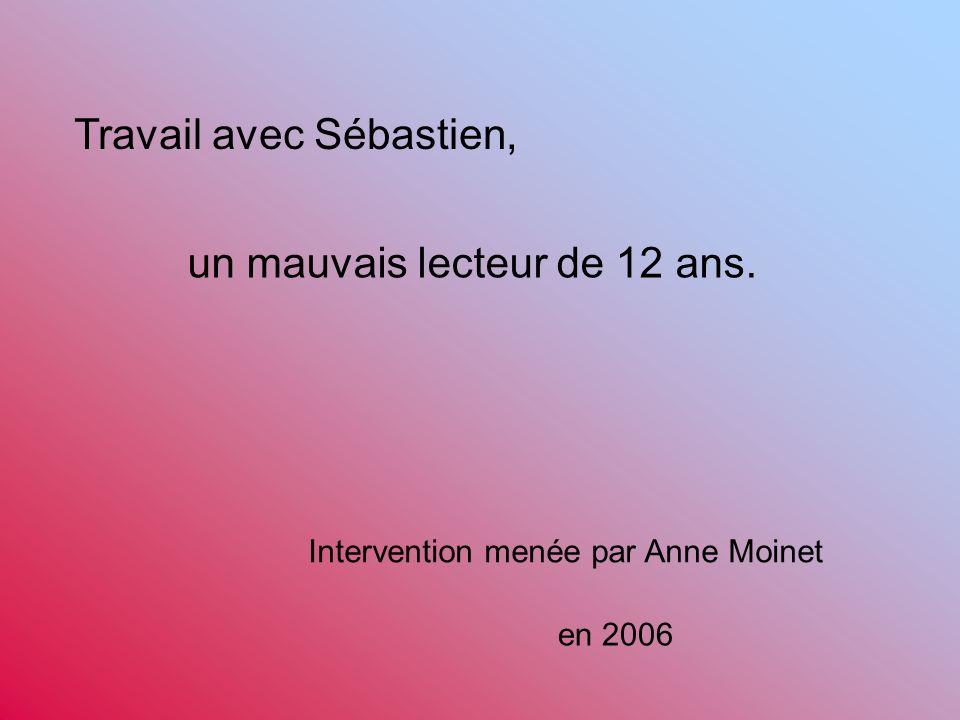 Travail avec Sébastien, un mauvais lecteur de 12 ans. Intervention menée par Anne Moinet en 2006