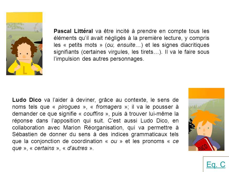 Pascal Littéral va être incité à prendre en compte tous les éléments quil avait négligés à la première lecture, y compris les « petits mots » (ou, ens