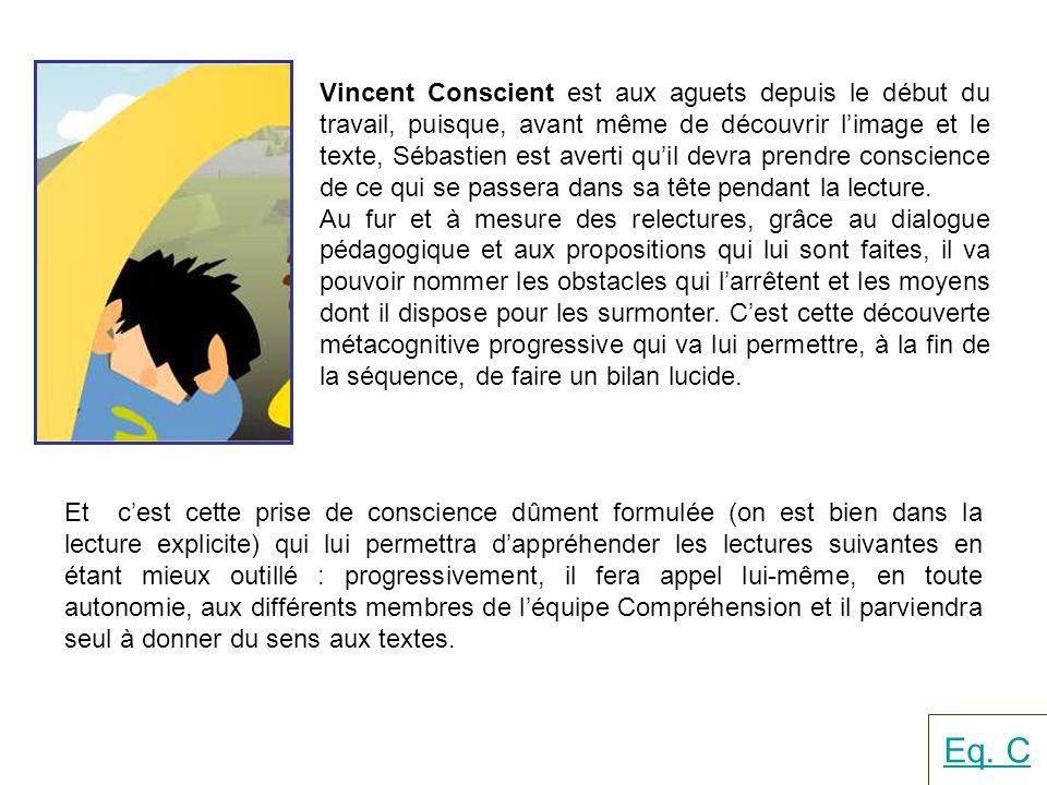Vincent Conscient est aux aguets depuis le début du travail, puisque, avant même de découvrir limage et le texte, Sébastien est averti quil devra pren