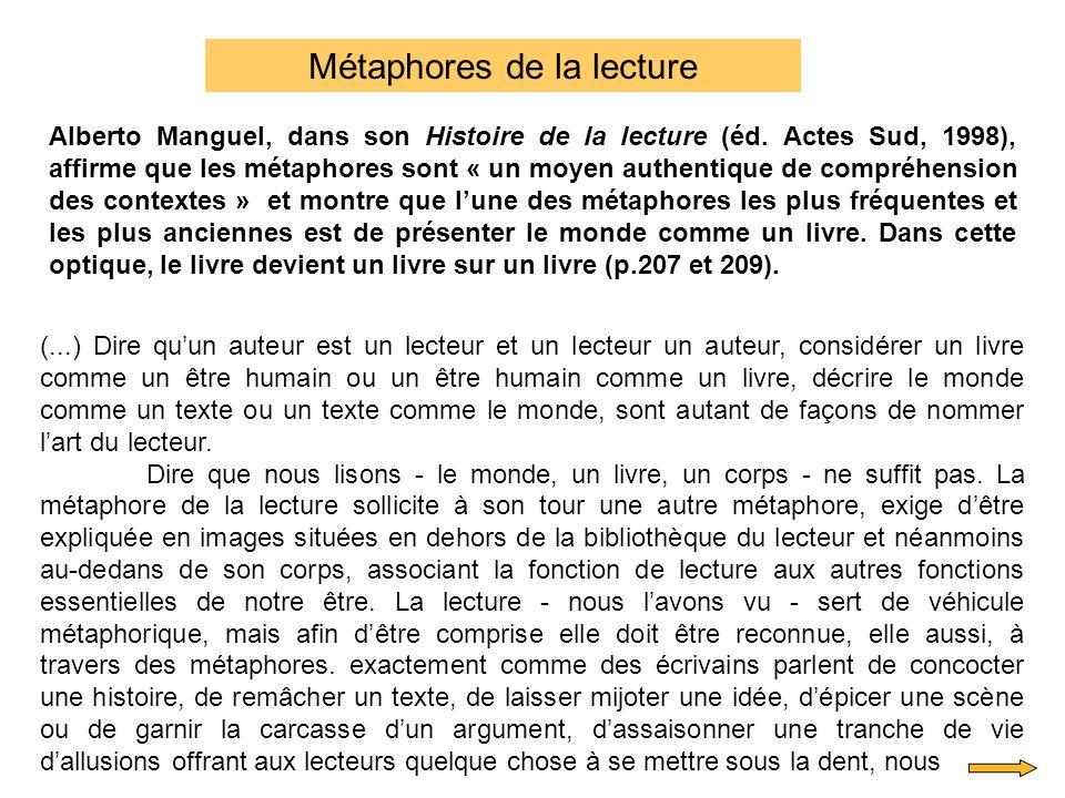 Alberto Manguel, dans son Histoire de la lecture (éd. Actes Sud, 1998), affirme que les métaphores sont « un moyen authentique de compréhension des co