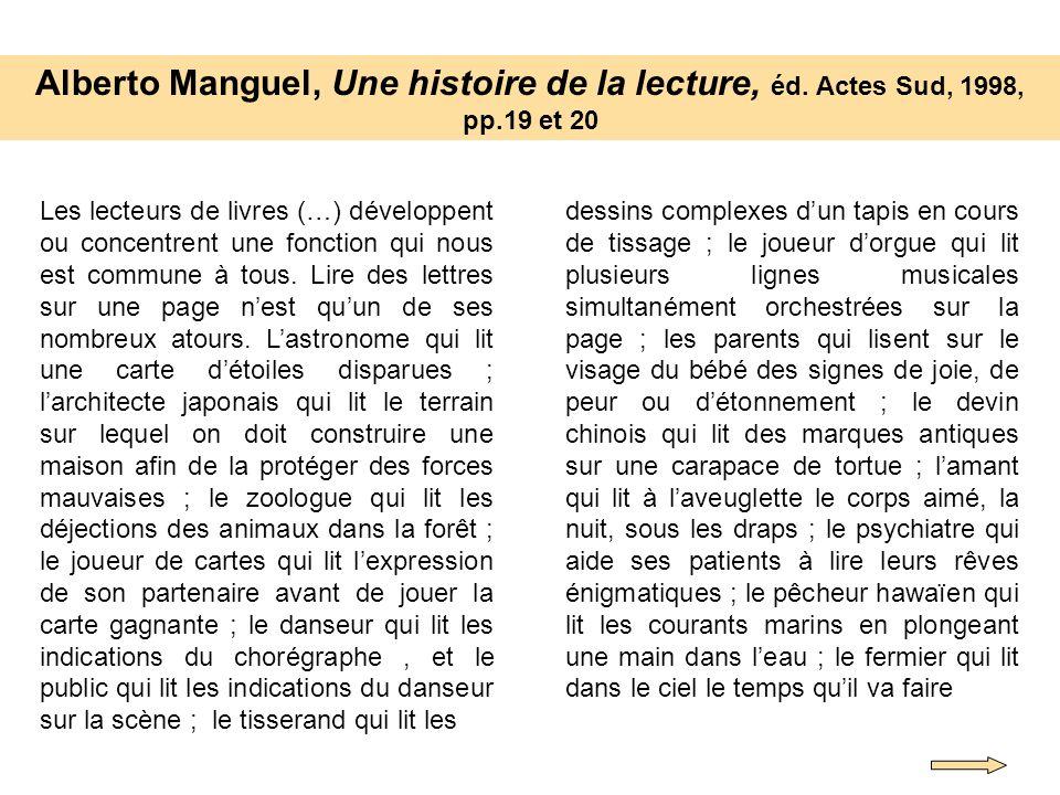 Alberto Manguel, Une histoire de la lecture, éd. Actes Sud, 1998, pp.19 et 20 Les lecteurs de livres (…) développent ou concentrent une fonction qui n