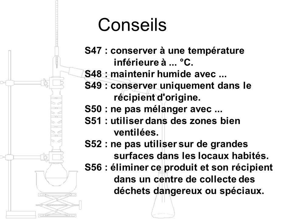 Conseils S47 : conserver à une température inférieure à... °C. S48 : maintenir humide avec... S49 : conserver uniquement dans le récipient d'origine.