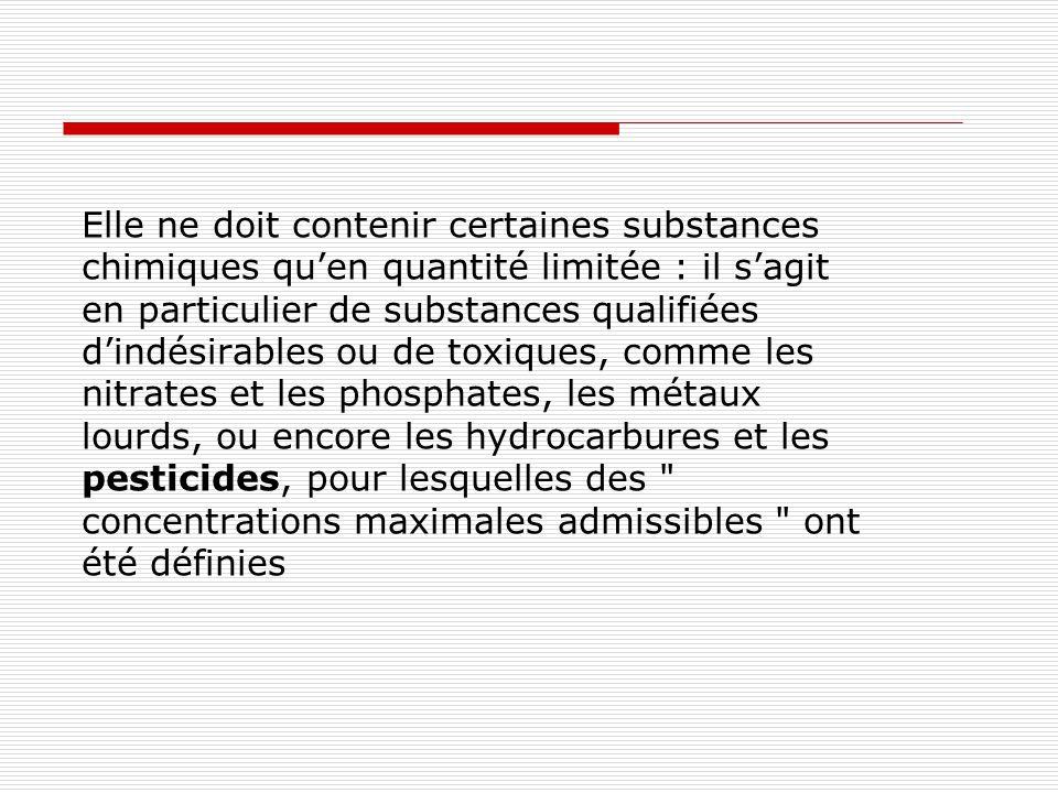 Elle ne doit contenir certaines substances chimiques quen quantité limitée : il sagit en particulier de substances qualifiées dindésirables ou de toxi