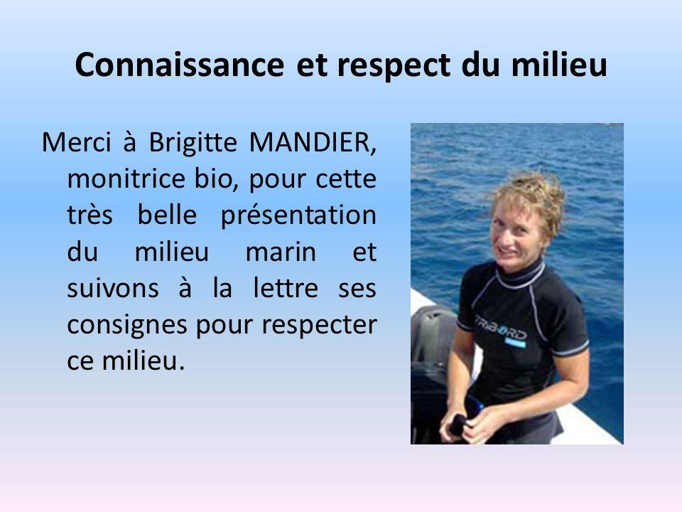 Connaissance et respect du milieu Merci à Brigitte MANDIER, monitrice bio, pour cette très belle présentation du milieu marin et suivons à la lettre ses consignes pour respecter ce milieu.