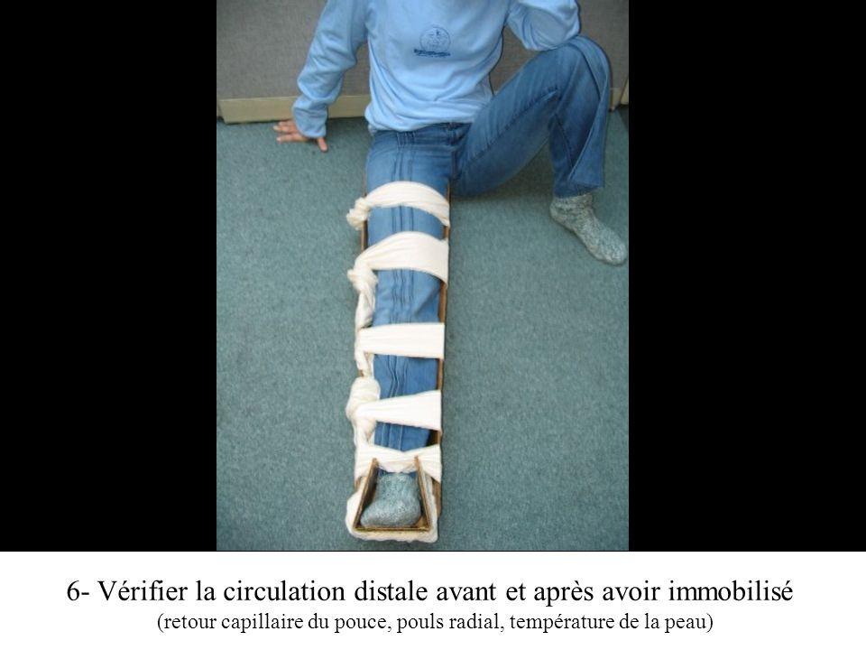 6- Vérifier la circulation distale avant et après avoir immobilisé (retour capillaire du pouce, pouls radial, température de la peau)