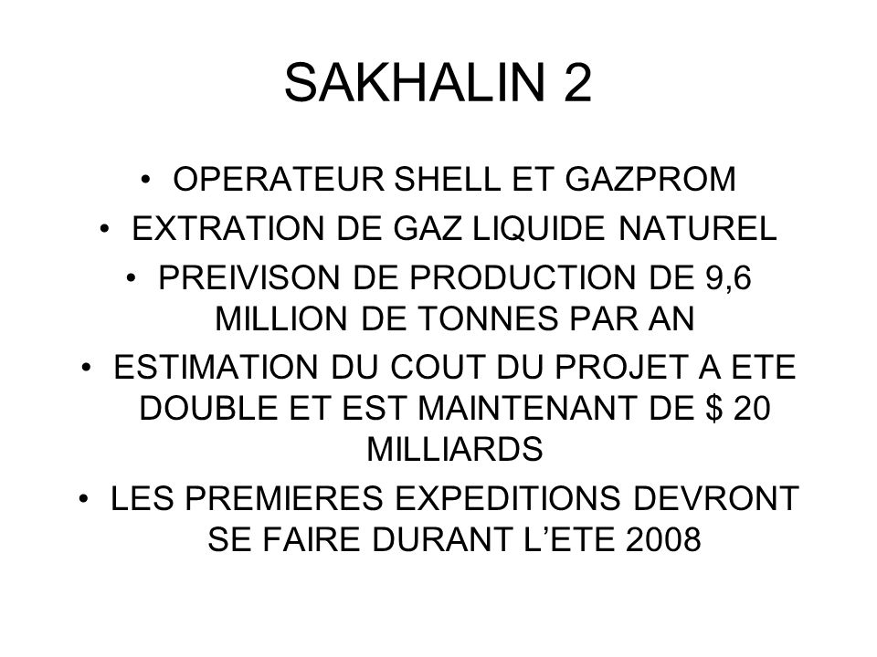 SAKHALIN 2 OPERATEUR SHELL ET GAZPROM EXTRATION DE GAZ LIQUIDE NATUREL PREIVISON DE PRODUCTION DE 9,6 MILLION DE TONNES PAR AN ESTIMATION DU COUT DU P