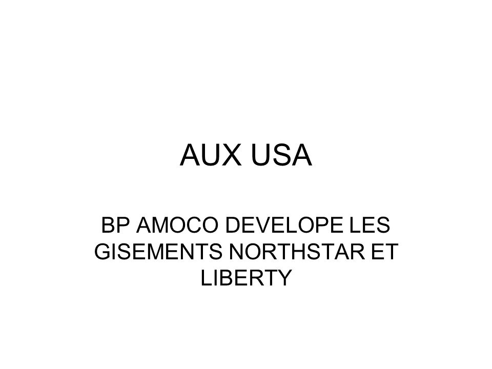 AUX USA BP AMOCO DEVELOPE LES GISEMENTS NORTHSTAR ET LIBERTY