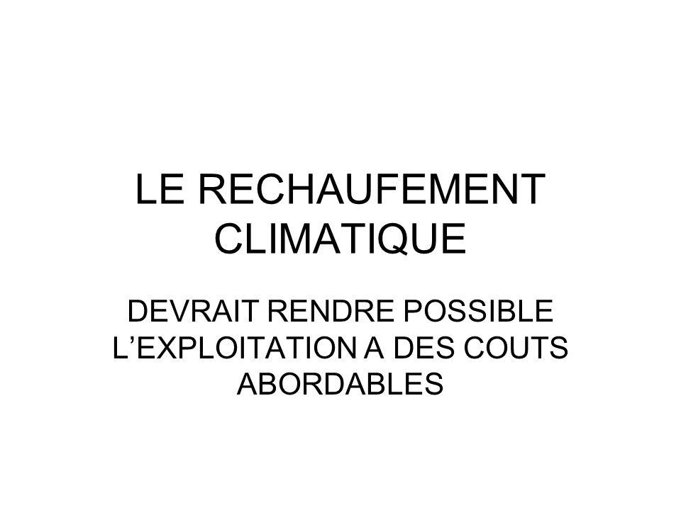 LE RECHAUFEMENT CLIMATIQUE DEVRAIT RENDRE POSSIBLE LEXPLOITATION A DES COUTS ABORDABLES