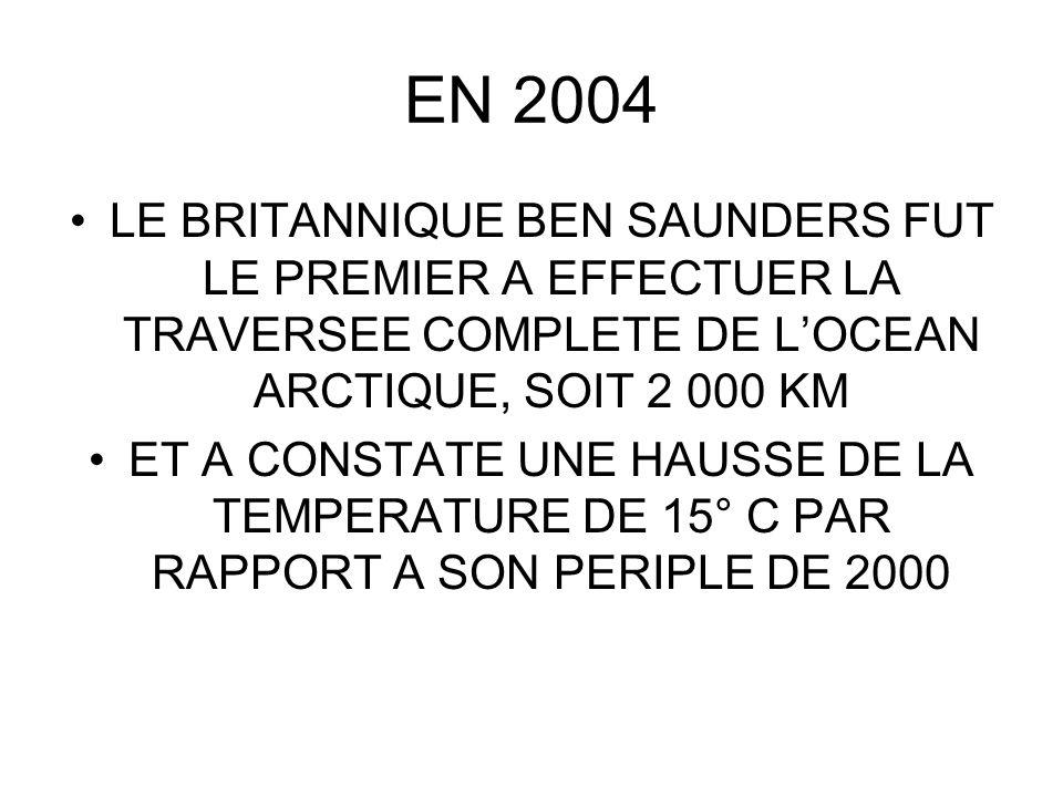 EN 2004 LE BRITANNIQUE BEN SAUNDERS FUT LE PREMIER A EFFECTUER LA TRAVERSEE COMPLETE DE LOCEAN ARCTIQUE, SOIT 2 000 KM ET A CONSTATE UNE HAUSSE DE LA