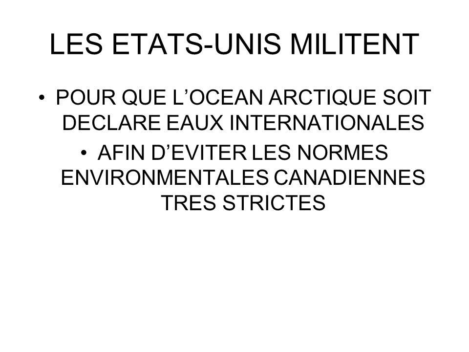 LES ETATS-UNIS MILITENT POUR QUE LOCEAN ARCTIQUE SOIT DECLARE EAUX INTERNATIONALES AFIN DEVITER LES NORMES ENVIRONMENTALES CANADIENNES TRES STRICTES