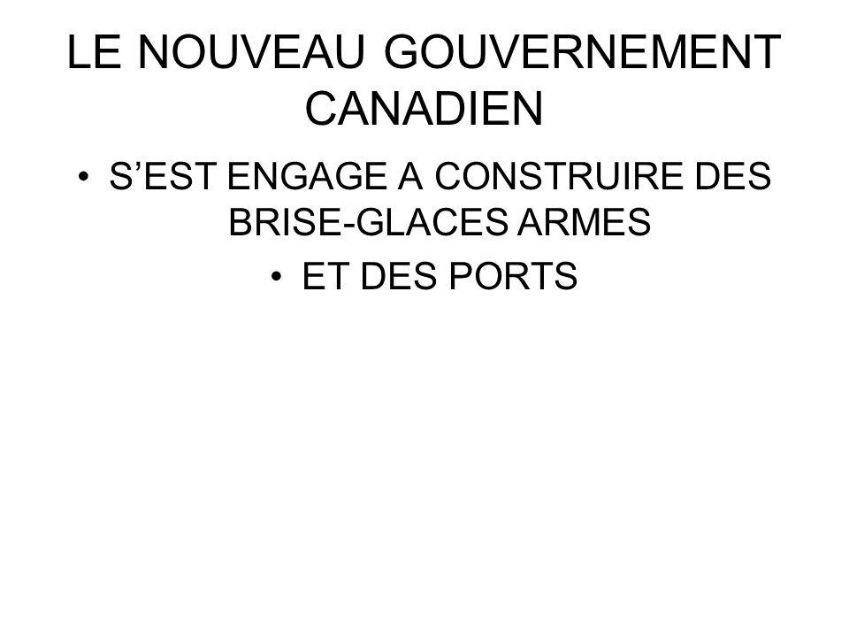 LE NOUVEAU GOUVERNEMENT CANADIEN SEST ENGAGE A CONSTRUIRE DES BRISE-GLACES ARMES ET DES PORTS