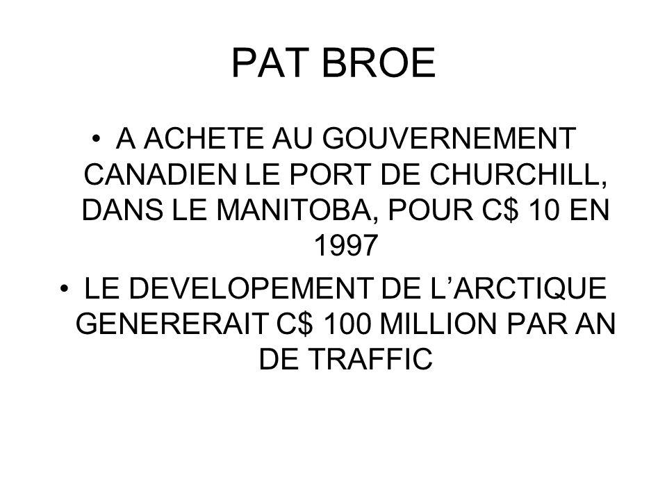 PAT BROE A ACHETE AU GOUVERNEMENT CANADIEN LE PORT DE CHURCHILL, DANS LE MANITOBA, POUR C$ 10 EN 1997 LE DEVELOPEMENT DE LARCTIQUE GENERERAIT C$ 100 M