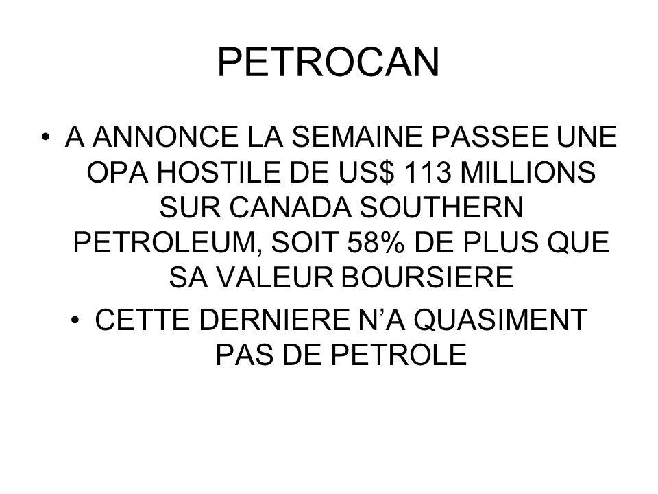 PETROCAN A ANNONCE LA SEMAINE PASSEE UNE OPA HOSTILE DE US$ 113 MILLIONS SUR CANADA SOUTHERN PETROLEUM, SOIT 58% DE PLUS QUE SA VALEUR BOURSIERE CETTE
