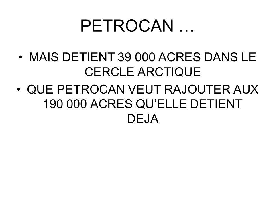 PETROCAN … MAIS DETIENT 39 000 ACRES DANS LE CERCLE ARCTIQUE QUE PETROCAN VEUT RAJOUTER AUX 190 000 ACRES QUELLE DETIENT DEJA