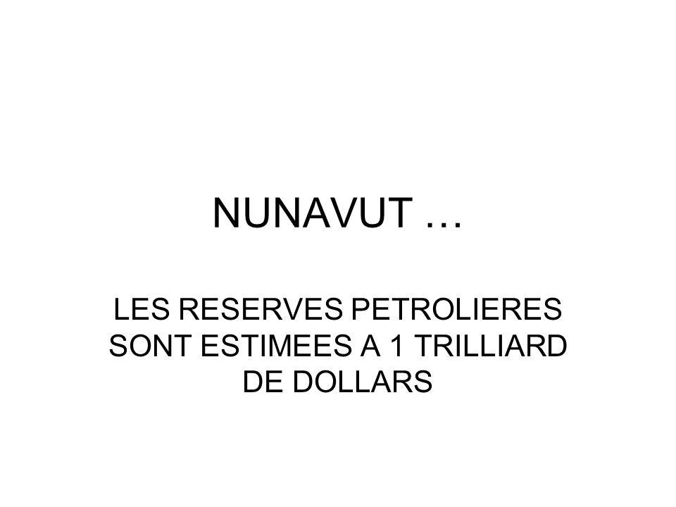 NUNAVUT … LES RESERVES PETROLIERES SONT ESTIMEES A 1 TRILLIARD DE DOLLARS