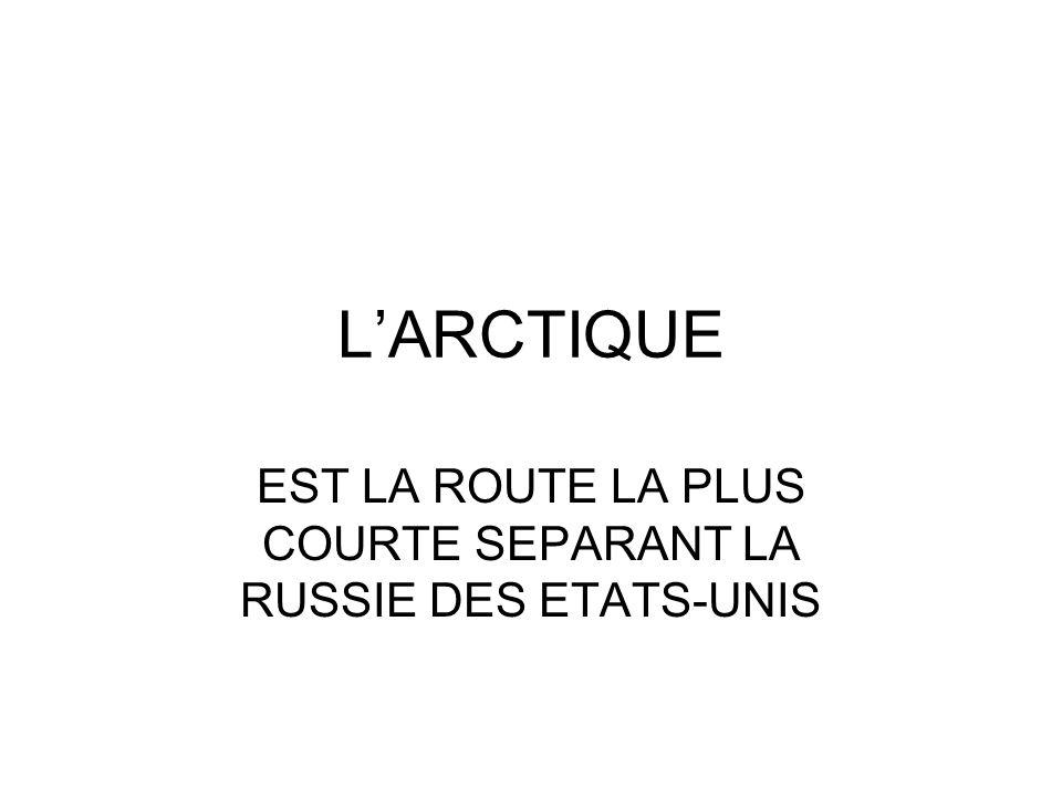 LARCTIQUE EST LA ROUTE LA PLUS COURTE SEPARANT LA RUSSIE DES ETATS-UNIS