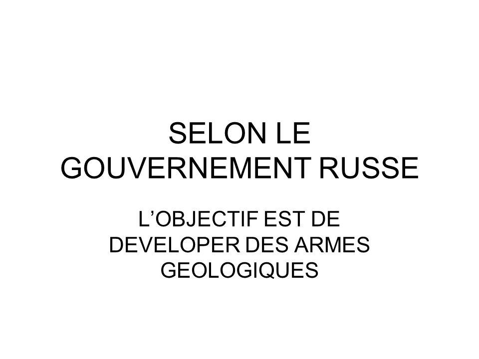 SELON LE GOUVERNEMENT RUSSE LOBJECTIF EST DE DEVELOPER DES ARMES GEOLOGIQUES