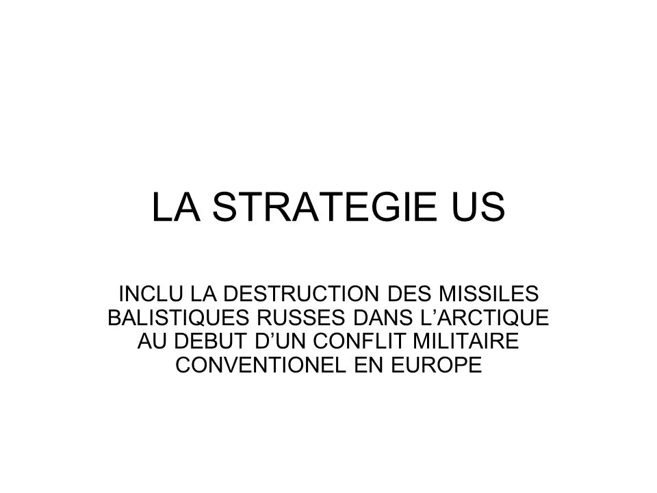 LA STRATEGIE US INCLU LA DESTRUCTION DES MISSILES BALISTIQUES RUSSES DANS LARCTIQUE AU DEBUT DUN CONFLIT MILITAIRE CONVENTIONEL EN EUROPE