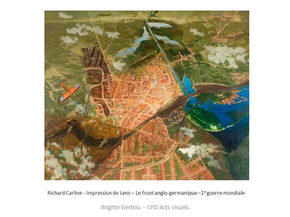 Richard Carline - Impression de Lens – Le front anglo-germanique –1 e guerre mondiale Brigitte Gerbou – CPD Arts visuels