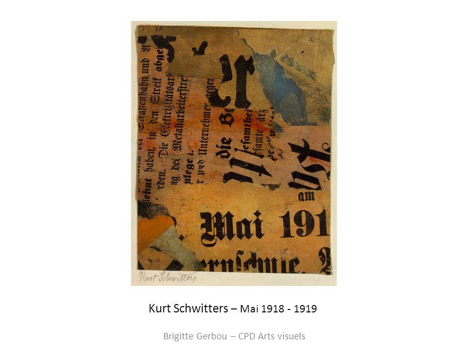 Kurt Schwitters – Mai 1918 - 1919 Brigitte Gerbou – CPD Arts visuels