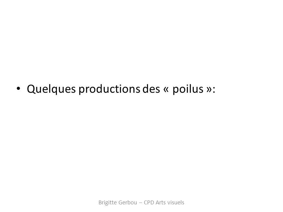 Quelques productions des « poilus »: Brigitte Gerbou – CPD Arts visuels