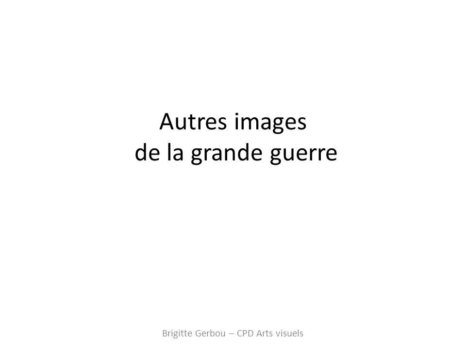 Autres images de la grande guerre Brigitte Gerbou – CPD Arts visuels