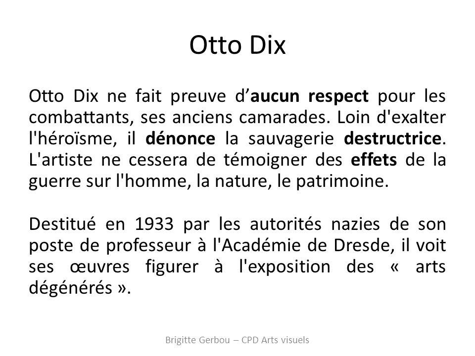 Otto Dix Otto Dix ne fait preuve daucun respect pour les combattants, ses anciens camarades.